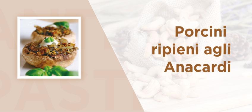 Porcini ripieni agli anacardi - Ricette di Vincenzo Caputo SRL