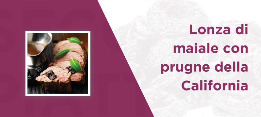 Lonza di maiale con prugne della California - Secondi piatti - Vincenzo Caputo - Frutta secca in movimento